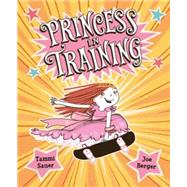 Princess in Training by Sauer, Tammi; Berger, Joe, 9780544456099