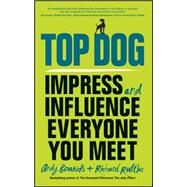 Top Dog: Impress and Influence Everyone You Meet by Bounds, Andy; Ruttle, Richard, 9780857086099