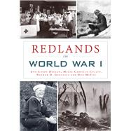 Redlands in World War I by Deegan, Ann Cordy; Colato, Maria Carrillo; Gonzales, Nathan D.; Mccue, Don, 9781467136099