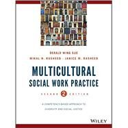 Multicultural Social Work Practice by Derald Wing Sue (Columbia University and Teacher's College, Columbia University), 9781118536100