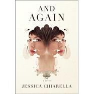 And Again A Novel by Chiarella, Jessica, 9781501116100