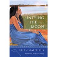 Untying the Moon by Malphrus, Ellen; Conroy, Pat, 9781611176100