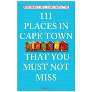 111 Places in Cape Town That You Must Not Miss by Liedtke, Rüdiger; Trankovits, Laszlo, 9783954516100