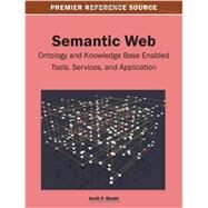 Semantic Web: Ontology and Knowledge Base Enabled Tools, Services and Application by Sheth, Amit P., 9781466636101