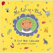 My Life As a Baby: A First Year Calendar by Dietrich, Amy; Steckler, Kerren Barbas (CON), 9781593596101