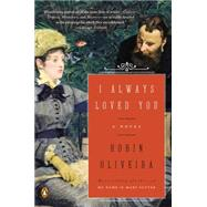 I Always Loved You: A Story of Mary Cassatt and Edgar Degas by Oliveira, Robin, 9780143126102