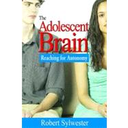 The Adolescent Brain; Reaching for Autonomy by Robert Sylwester, 9781412926102
