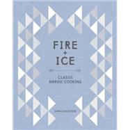 Fire and Ice: Classic Nordic Cooking by Goldstein, Darra, 9781607746102
