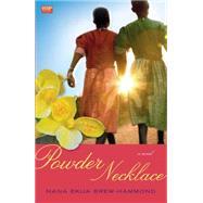 Powder Necklace : A Novel by Brew-Hammond, Nana Ekua, 9781439126103