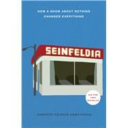 Seinfeldia How a Show About Nothing Changed Everything by Armstrong, Jennifer Keishin, 9781476756103