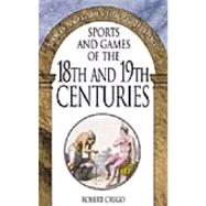 Sports and Games of the 18th and 19th Centuries by Crego, Robert, 9780313316104