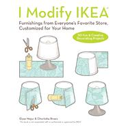 I Modify IKEA Furnishings from Everyone's Favorite Store, Customized for Your Home by Rivers, Charlotte; Major, Elyse, 9781612436104