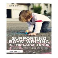 Supporting BoysÆ Writing in the Early Years: Becoming a Writer in Leaps and Bounds by Cigman; Julie, 9780415826105