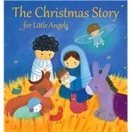 The Christmas Story for Little Angels by Stone, Julia; Kolanovic, Dubravka, 9780745976105