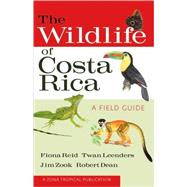 The Wildlife of Costa Rica: A Field Guide by Reid, Fiona A., 9780801476105