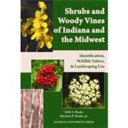Shrubs and Woody Vines of Indiana and the Midwest : Identification, Wildlife Values, and Landscaping Use by Weeks, Sally S.; Weeks, Harmon P., Jr., 9781557536105