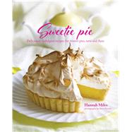 Sweetie Pie: Deliciously Indulgent Recipes for Dessert Pies, Tarts and Flans by Miles, Hannah; Painter, Steve; Snow, Selina, 9781849756105