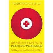 Last Night a DJ Saved My Life The History of the Disc Jockey by Brewster, Bill, 9780802146106