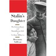 Stalin's Daughter: The Extraordinary and Tumultuous Life of Svetlana Alliluyeva by Sullivan, Rosemary, 9780062206107