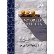 My Greek Kitchen by Valle, Mary, 9781742576107