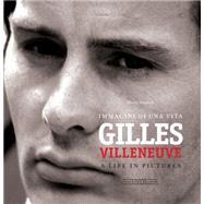 Gilles Villeneuve: Immagini Di Una Vita / a Life in Pictures by Donnini, Mario, 9788879116107