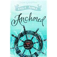 Anchored Finding Hope in the Unexpected by Aimee, Kayla, 9781433686108