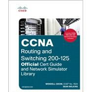 CCNA Routing and Switching 200-125 Official Cert Guide and Network Simulator Library by Odom, Wendell; Wilkins, Sean, 9781587206108