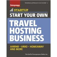 Start Your Own Travel Hosting Business Airbnb, VRBO, Homeaway, and More by Unknown, 9781599186108
