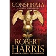 Conspirata : A Novel of Ancient Rome by Robert Harris, 9780743266109