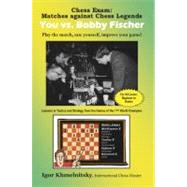 Chess Exam Matches against Chess Legends - You vs. Bobby Fischer : Play the match, rate yourself, improve your Game! by Khmelnitsky, Igor, 9780975476109
