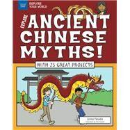 Explore Ancient Chinese Myths! by Yasuda, Anita; Casteel, Tom, 9781619306110