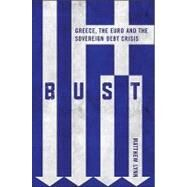 Bust : Greece, the Euro and the Sovereign Debt Crisis by Lynn, Matthew, 9780470976111