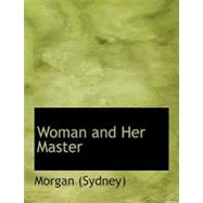 Woman and Her Master by Sydney, Morgan, 9780554676111
