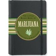 The Little Black Book of Marijuana: The Essential Guide to the World of Cannabis by Elliott, Steve; Steckler, Kerren Barbas, 9781441306111