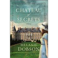 Chateau of Secrets A Novel by Dobson, Melanie, 9781476746111