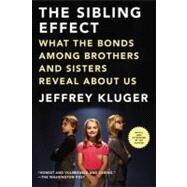 The Sibling Effect What the Bonds Among Brothers and Sisters Reveal About Us by Kluger, Jeffrey, 9781594486111