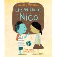 Life Without Nico by Maturana, Andrea; Olea, Francisco Javier, 9781771386111