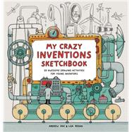 My Crazy Inventions Sketchbook by Regan, Lisa; Rae, Andrew, 9781780676111