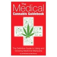 The Medical Cannabis Guidebook The Definitive Guide To Using and Growing Medicinal Marijuana by Ditchfield, Jeff ; Thomas, Mel, 9781937866112