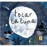 Tocar la luna/ Touching the moon by Pavon, Mar; Lozano, Luciano, 9788416566112