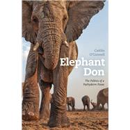 Elephant Don: The Politics of a Pachyderm Posse by O'Connell, Caitlin, 9780226106113