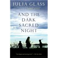 And the Dark Sacred Night by Glass, Julia, 9780307456113