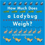 How Much Does a Ladybug Weigh? by Limentani, Alison, 9781910716113