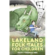 Lakeland Folk Tales for Children by Thomas, Taffy, 9780750966115