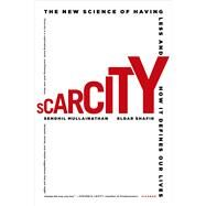 Scarcity The New Science of Having Less and How It Defines Our Lives by Mullainathan, Sendhil; Shafir, Eldar, 9781250056115