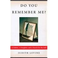 Do You Remember Me?: A Father, a Daughter, and a Search for the Self by Levine, Judith, 9781451646115
