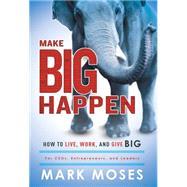 Make Big Happen by Moses, Mark, 9781599326115