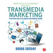 Transmedia Marketing: From Film and TV to Games and Digital Media by Zeiser; Anne, 9780415716116