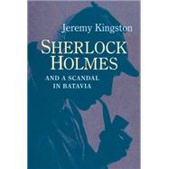 Sherlock Holmes and a Scandal in Batavia by Kingston, Jeremy, 9780719816116