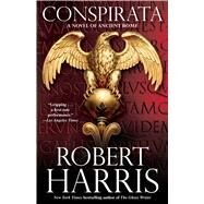 Conspirata A Novel of Ancient Rome by Harris, Robert, 9780743266116